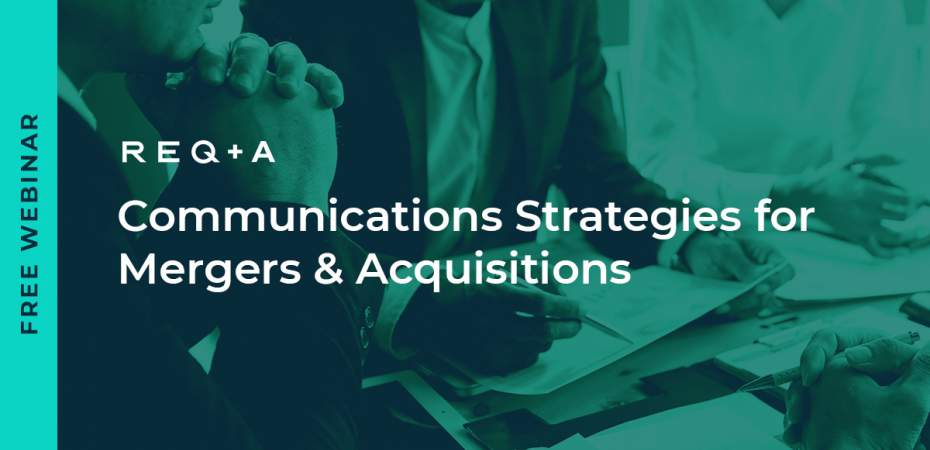 REQ+A Webinar: Communications Strategies for Mergers & Acquisitions