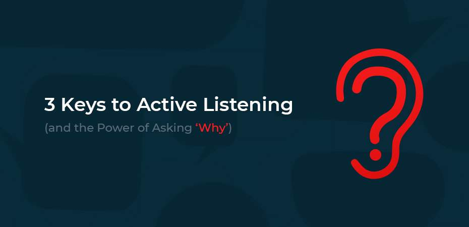 3 Keys to Active Listening (and the Power of Asking 'Why')