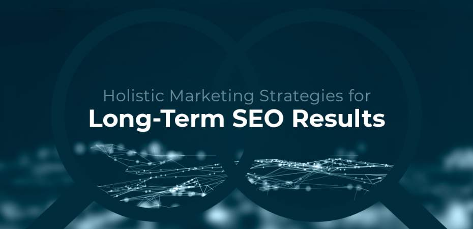 Holistic Marketing Strategies for Long-Term SEO Results