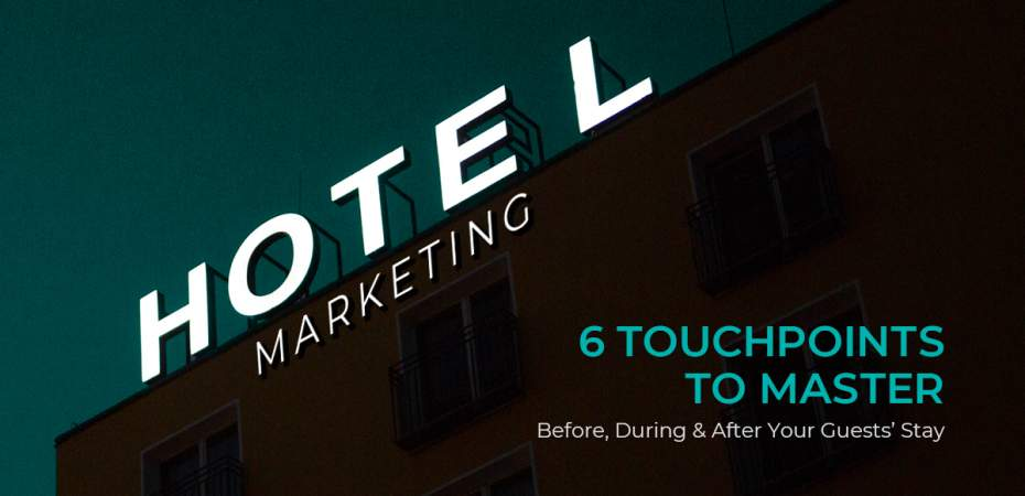 Hotel Marketing: 6 Touchpoints to Master Before, During, and After Your Guests' Stay