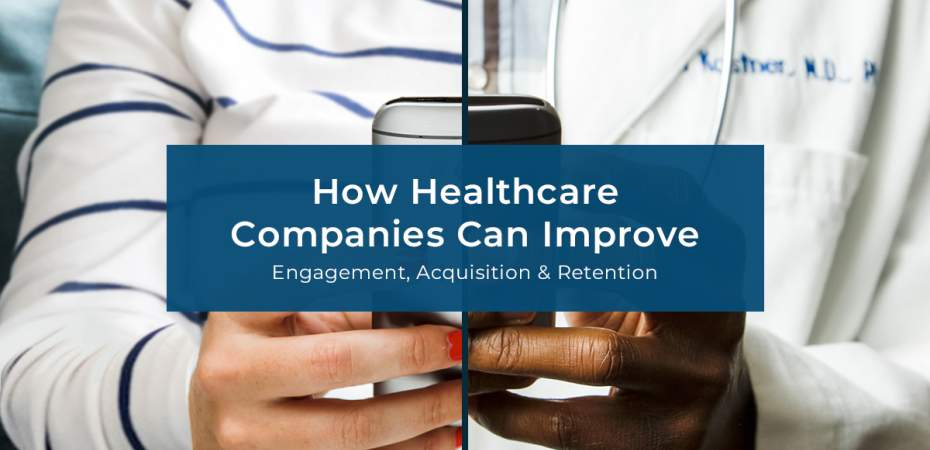 REQ How Healthcare Companies Can Improve Engagement, Acquisition, and Retention