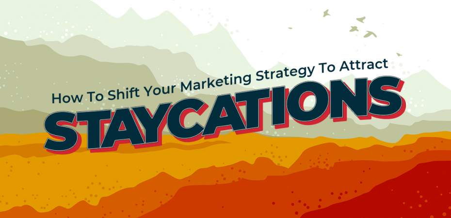 How To Shift Your Marketing Strategy To Attract Staycations