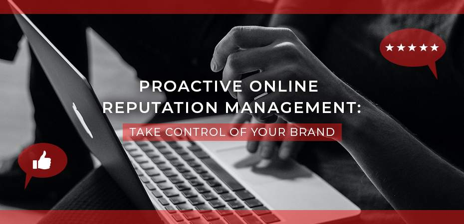 Proactive Online Reputation Management: Take Control of Your Brand