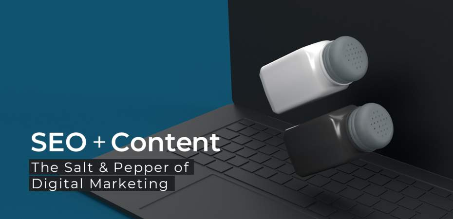 SEO + Content: The Salt & Pepper of Digital Marketing