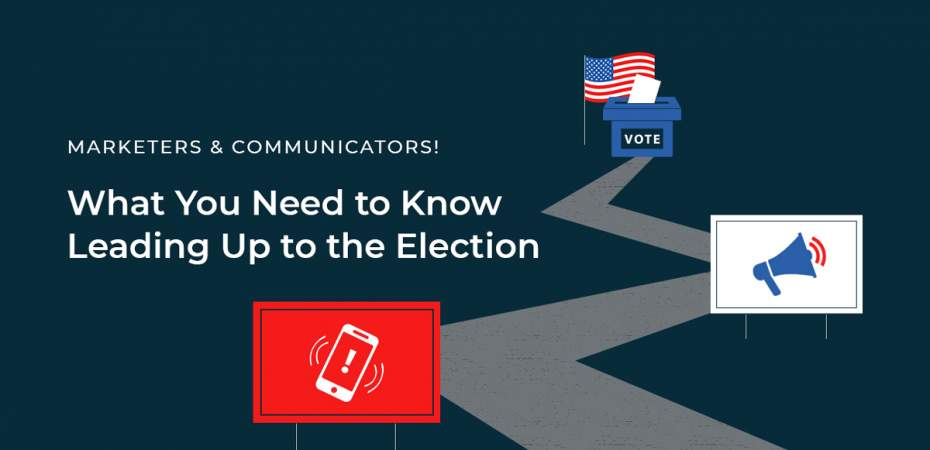 Marketers & Communicators: What You Need to Know Leading Up to the November Election
